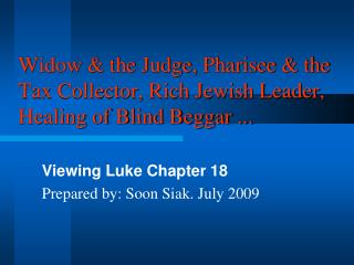 Widow & the Judge, Pharisee & the Tax Collector, Rich Jewish Leader, Healing of Blind Beggar ...