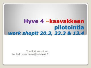 Hyve 4  � kaavakkeen pilotointia work  shopit 20.3, 23.3 & 13.4