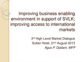 3 rd  High Level Market Dialogue Sultan Hotel, 21 st  August 2013 Agus P. Djailani, MFP