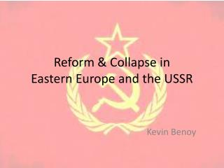 Reform & Collapse in  Eastern Europe and the USSR