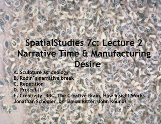 SpatialStudies 7c: Lecture 1  Narrative Time & Manufacturing Desire