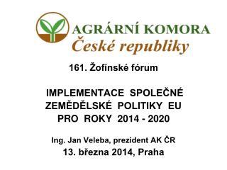 161. Žofínské fórum  IMPLEMENTACE  SPOLEČNÉ   ZEMĚDĚLSKÉ  POLITIKY  EU   PRO  ROKY  2014 - 2020