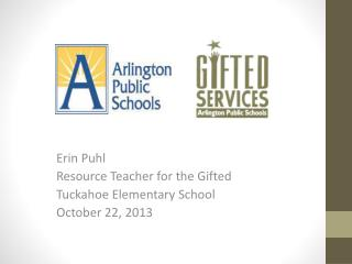 Erin Puhl Resource Teacher for the Gifted Tuckahoe Elementary School October 22, 2013