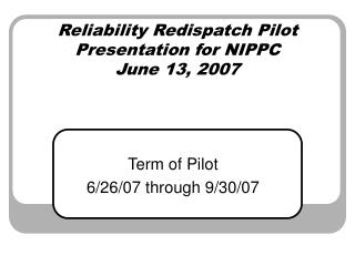 Reliability Redispatch Pilot  Presentation for NIPPC June 13, 2007
