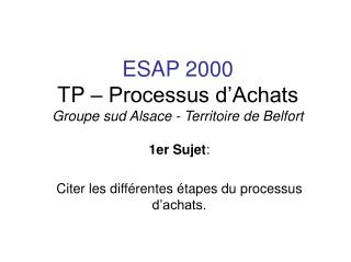ESAP 2000 TP – Processus d'Achats Groupe sud Alsace - Territoire de Belfort