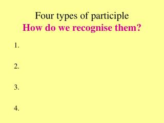 Four types of participle How do we recognise them?