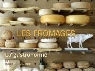 La  gastronomie by  ISABEL, Davis, BOB