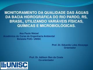 Ana Paula Wetzel Acadêmica do Curso de Engenharia Ambiental Bolsista PUIC- UNISC
