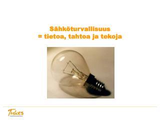 Sähköturvallisuus = tietoa, tahtoa ja tekoja