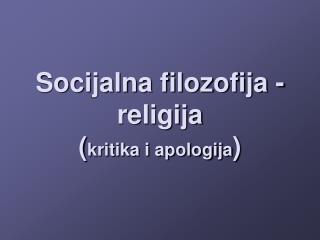 Socijalna filozofija -  religija  ( kritika i apologija )