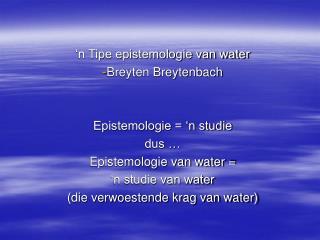�n Tipe epistemologie van water  Breyten Breytenbach Epistemologie = �n studie  dus �