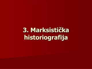 3. Marksistička historiografija