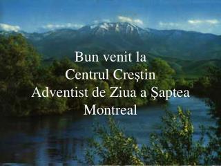 Bun venit la  Centrul Cre ? tin  Adventist de Ziua a  ? aptea  Montreal