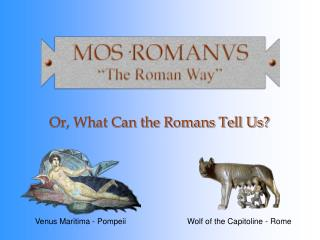 Or, What Can the Romans Tell Us?