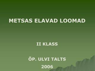 METSAS ELAVAD LOOMAD II KLASS ÕP. ULVI TALTS 2006