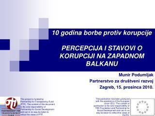 10 godina borbe protiv korupcije PERCEPCIJA I STAVOVI O KORUPCIJI NA ZAPADNOM BALKANU