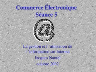 Commerce Électronique Séance 5