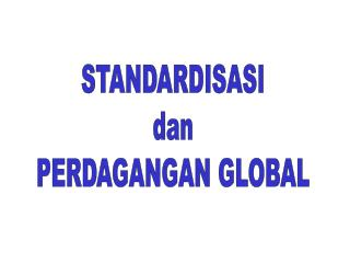 STANDARDISASI dan PERDAGANGAN GLOBAL