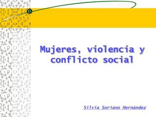 Mujeres, violencia y conflicto social