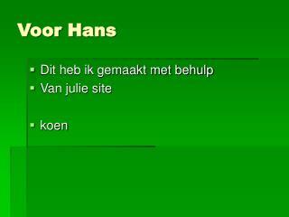 Voor Hans