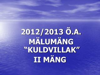 "2012/2013 Õ.A.   MÄLUMÄNG ""KULDVILLAK"" II MÄNG"