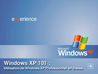 Windows XP 101 : Utilisation de Windows XP Professionnel en classe