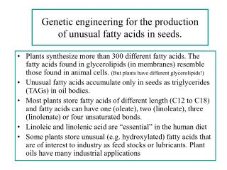 Genetic engineering for the production  of unusual fatty acids in seeds.