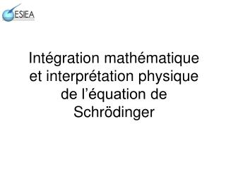 Intégration mathématique  et interprétation physique de l'équation de Schrödinger