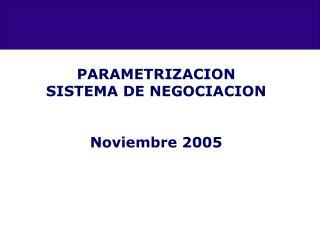 PARAMETRIZACION SISTEMA DE NEGOCIACION Noviembre 2005