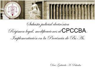 Subasta judicial electrónica Régimen legal, modificaciones al  CPCCBA .