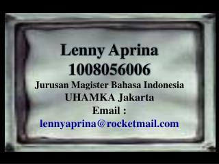 Lenny Aprina 1008056006 Jurusan Magister  Bahasa Indonesia U HAMKA  Jakarta Email :