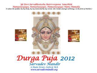 Durga Puja 2012             Sarvadev Mandir                         6 Main Street, Oxford, MA