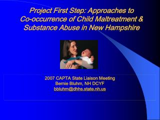 Project First Step: Approaches to  Co-occurrence of Child Maltreatment  Substance Abuse in New Hampshire