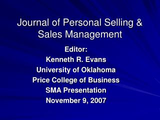 Editor: Kenneth R. Evans University of Oklahoma Price College of Business  SMA Presentation