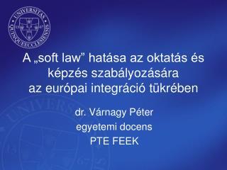 """A """"soft law"""" hatása az oktatás és képzés szabályozására  az európai integráció tükrében"""