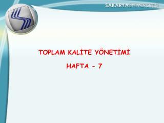 TOPLAM KALİTE YÖNETİMİ HAFTA - 7