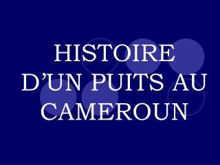 HISTOIRE D'UN PUITS AU CAMEROUN