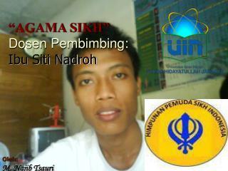 """AGAMA SIKH"" Dosen Pembimbing: Ibu Siti Nadroh"