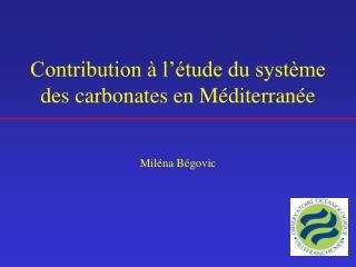 Contribution à l'étude du système des carbonates en Méditerranée