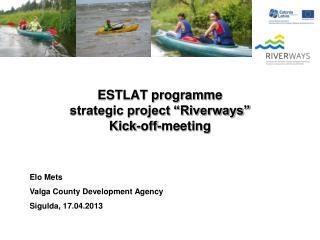 ESTLAT programme  strategic project �Riverways� Kick-off-meeting