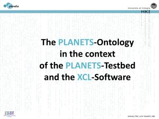The  PLANETS -Ontology  in the context  of the  PLANETS -Testbed  and the  XCL -Software