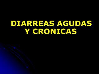 DIARREAS AGUDAS Y CRONICAS