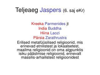 Teljeaeg  Jaspers (6. saj eKr)