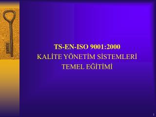 TS-EN-ISO 9001:2000 KALİTE YÖNETİM SİSTEMLERİ TEMEL EĞİTİMİ