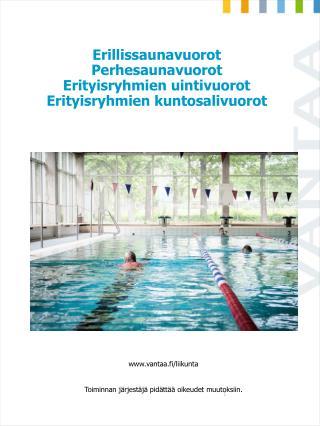 Erillissaunavuorot Perhesaunavuorot Erityisryhmien uintivuorot Erityisryhmien kuntosalivuorot