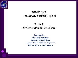 GWP1092 WACANA PENULISAN Topik 7 Struktur dalam Penulisan