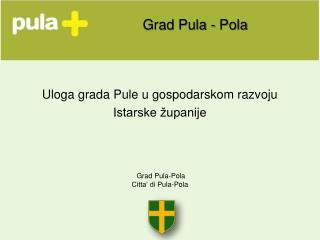 Grad Pula-Pola Citta' di Pula-Pola