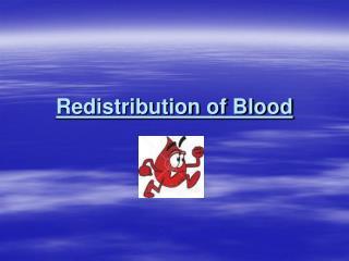 Redistribution of Blood