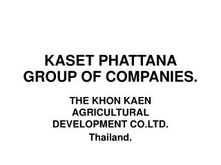 KASET PHATTANA GROUP OF COMPANIES.