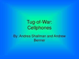Tug-of-War: Cellphones